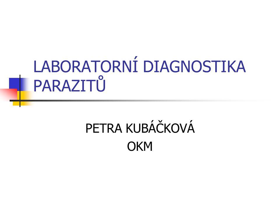 LABORATORNÍ DIAGNOSTIKA PARAZITŮ PETRA KUBÁČKOVÁ OKM