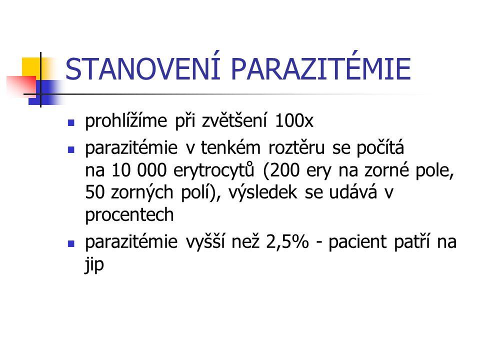 STANOVENÍ PARAZITÉMIE prohlížíme při zvětšení 100x parazitémie v tenkém roztěru se počítá na 10 000 erytrocytů (200 ery na zorné pole, 50 zorných polí), výsledek se udává v procentech parazitémie vyšší než 2,5% - pacient patří na jip