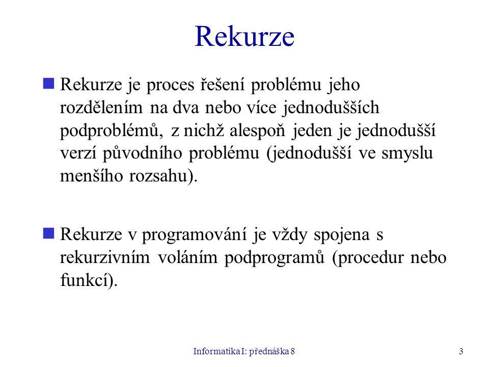 Informatika I: přednáška 84 Přímá a nepřímá rekurze Přímá rekurze: podprogram volá sám sebe.