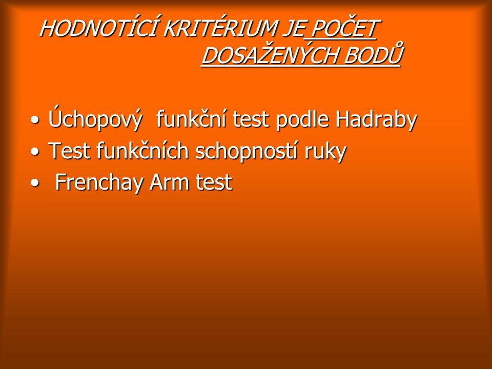 HODNOTÍCÍ KRITÉRIUM JE POČET DOSAŽENÝCH BODŮ HODNOTÍCÍ KRITÉRIUM JE POČET DOSAŽENÝCH BODŮ Úchopový funkční test podle HadrabyÚchopový funkční test pod