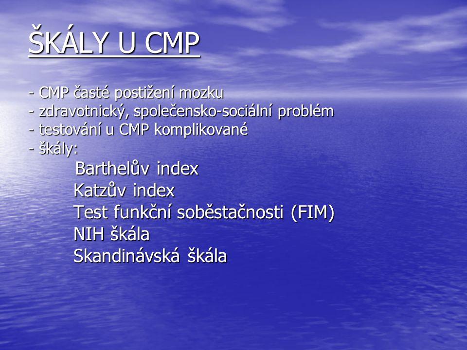 ŠKÁLY U CMP - CMP časté postižení mozku - zdravotnický, společensko-sociální problém - testování u CMP komplikované - škály: Barthelův index Katzův in