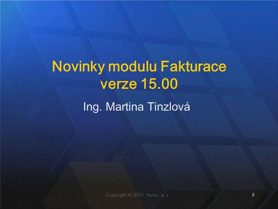 2 Ing. Martina Tinzlová Novinky modulu Fakturace verze 15.00