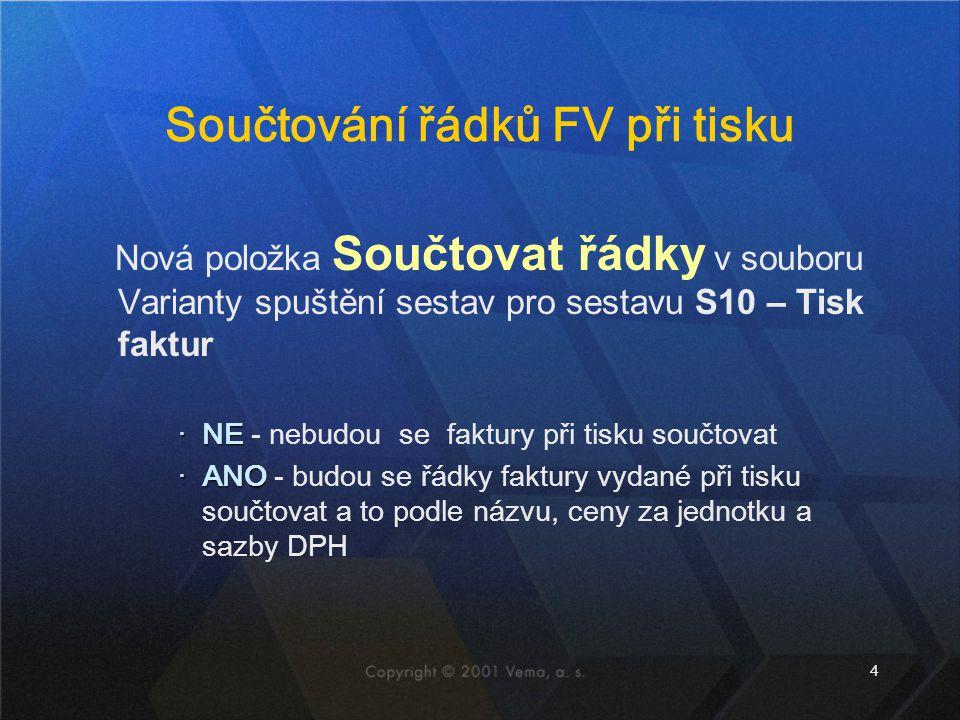 4 Součtování řádků FV při tisku Nová položka Součtovat řádky v souboru Varianty spuštění sestav pro sestavu S10 – Tisk faktur ‧NE ‧NE - nebudou se fak