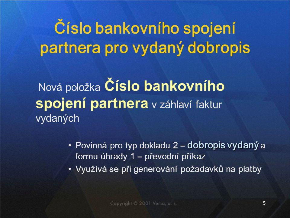 5 Číslo bankovního spojení partnera pro vydaný dobropis Nová položka Číslo bankovního spojení partnera v záhlaví faktur vydaných dobropis vydanýPovinná pro typ dokladu 2 – dobropis vydaný a formu úhrady 1 – převodní příkaz Využívá se při generování požadavků na platby