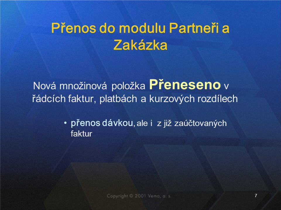 7 Přenos do modulu Partneři a Zakázka Nová množinová položka Přeneseno v řádcích faktur, platbách a kurzových rozdílech přenos dávkou, ale i z již zaú