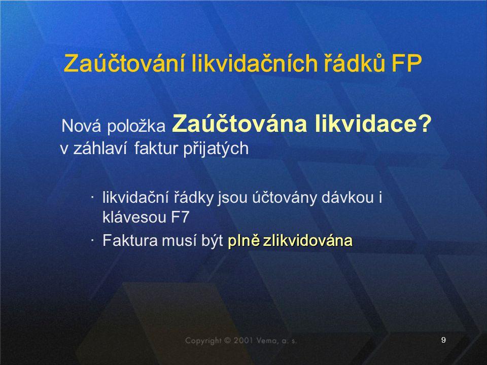 9 Zaúčtování likvidačních řádků FP Nová položka Zaúčtována likvidace? v záhlaví faktur přijatých ‧likvidační řádky jsou účtovány dávkou i klávesou F7