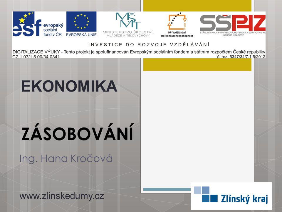 ZÁSOBOVÁNÍ Ing. Hana Kročová EKONOMIKA www.zlinskedumy.cz