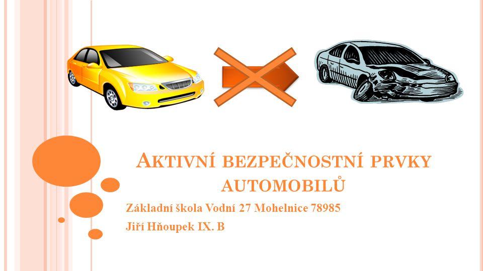 OBSAH Podíváme se na aktivní bezpečnostní prvky automobilů Dozvíme se něco o bezpečnostních prvcích automobilů Rozebereme si statistiky dopravních nehod