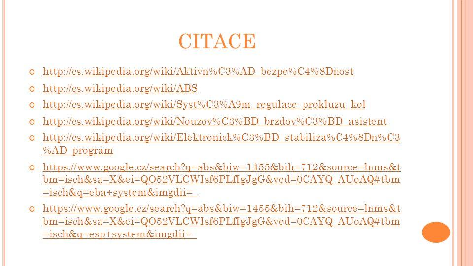 CITACE http://cs.wikipedia.org/wiki/Aktivn%C3%AD_bezpe%C4%8Dnost http://cs.wikipedia.org/wiki/ABS http://cs.wikipedia.org/wiki/Syst%C3%A9m_regulace_pr