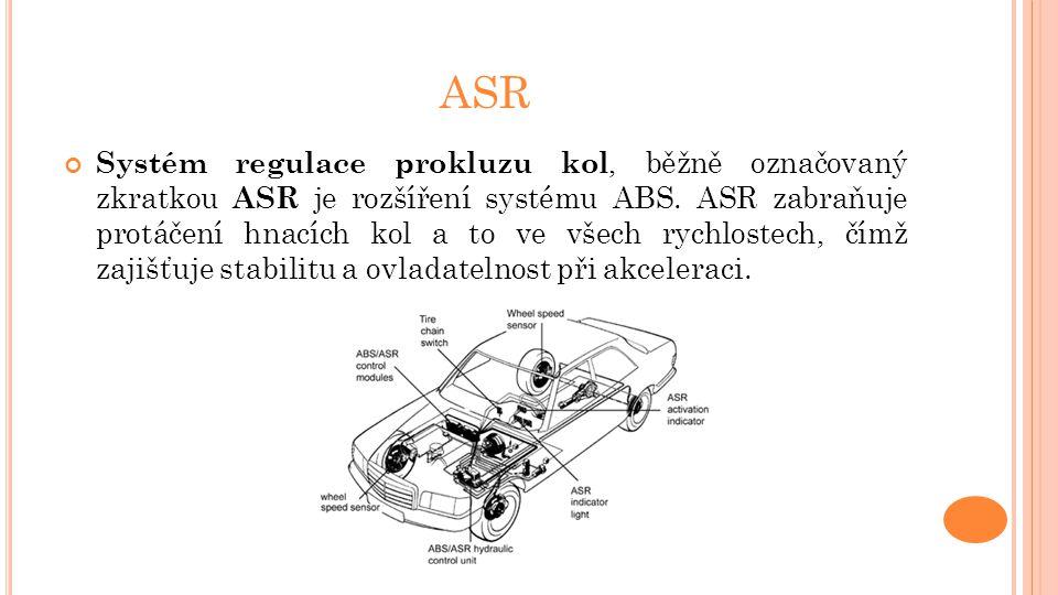 ASR Systém regulace prokluzu kol, běžně označovaný zkratkou ASR je rozšíření systému ABS. ASR zabraňuje protáčení hnacích kol a to ve všech rychlostec