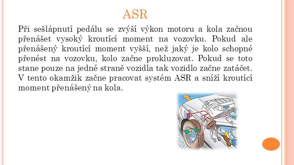 ASR Při sešlápnutí pedálu se zvýší výkon motoru a kola začnou přenášet vysoký kroutící moment na vozovku. Pokud ale přenášený kroutící moment vyšší, n