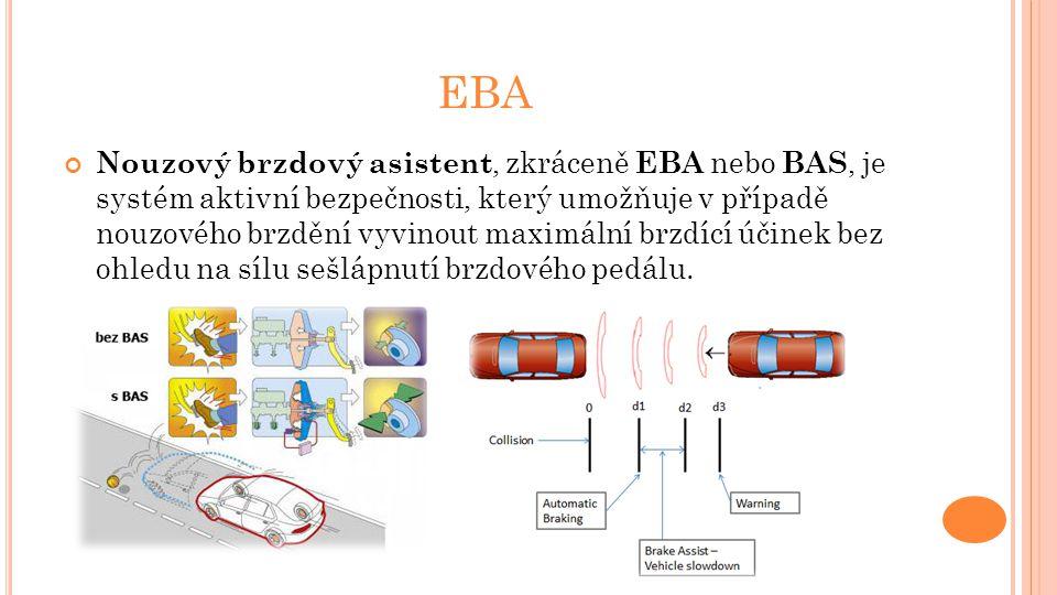 EBA Na základě směrnice EU je nouzový brzdový asistent povinnou výbavou všech nových modelů automobilů a lehkých užitkových vozů prodávaných na území Evropské unie s platností od listopadu 2009.