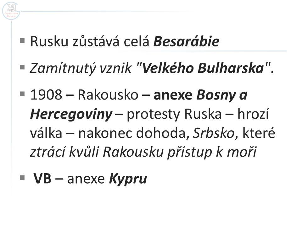  Rusku zůstává celá Besarábie  Zamítnutý vznik Velkého Bulharska .