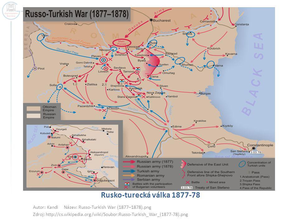 Rusko-turecká válka 1877-78 Autor: Kandi Název: Russo-Turkish War (1877–1878).png Zdroj: http://cs.wikipedia.org/wiki/Soubor:Russo-Turkish_War_(1877-78).png