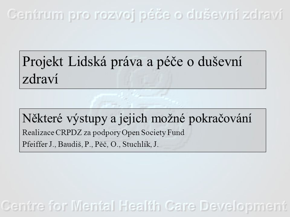 Některé výstupy a jejich možné pokračování Realizace CRPDZ za podpory Open Society Fund Pfeiffer J., Baudiš, P., Pěč, O., Stuchlík, J.