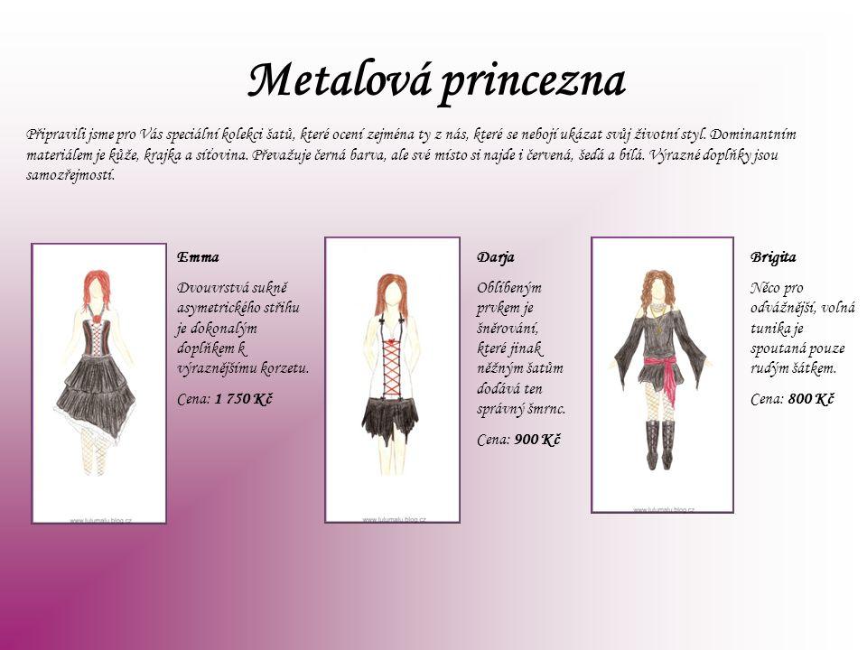 Metalová princezna Připravili jsme pro Vás speciální kolekci šatů, které ocení zejména ty z nás, které se nebojí ukázat svůj životní styl. Dominantním