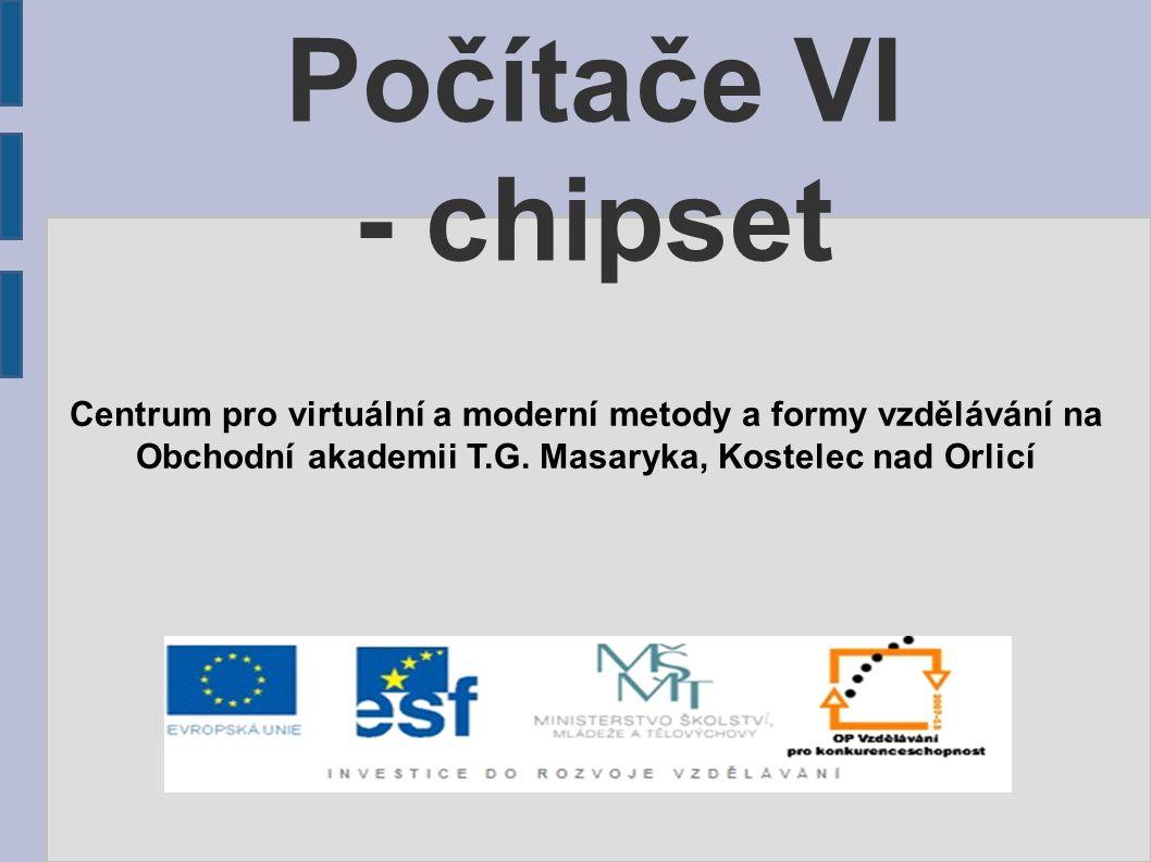 Počítače VI - chipset Centrum pro virtuální a moderní metody a formy vzdělávání na Obchodní akademii T.G. Masaryka, Kostelec nad Orlicí