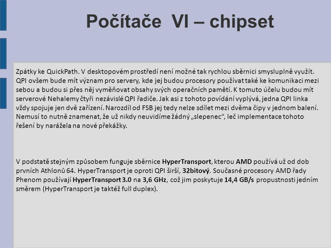 Počítače VI – chipset Zpátky ke QuickPath. V desktopovém prostředí není možné tak rychlou sběrnici smysluplně využít. QPI ovšem bude mít význam pro se