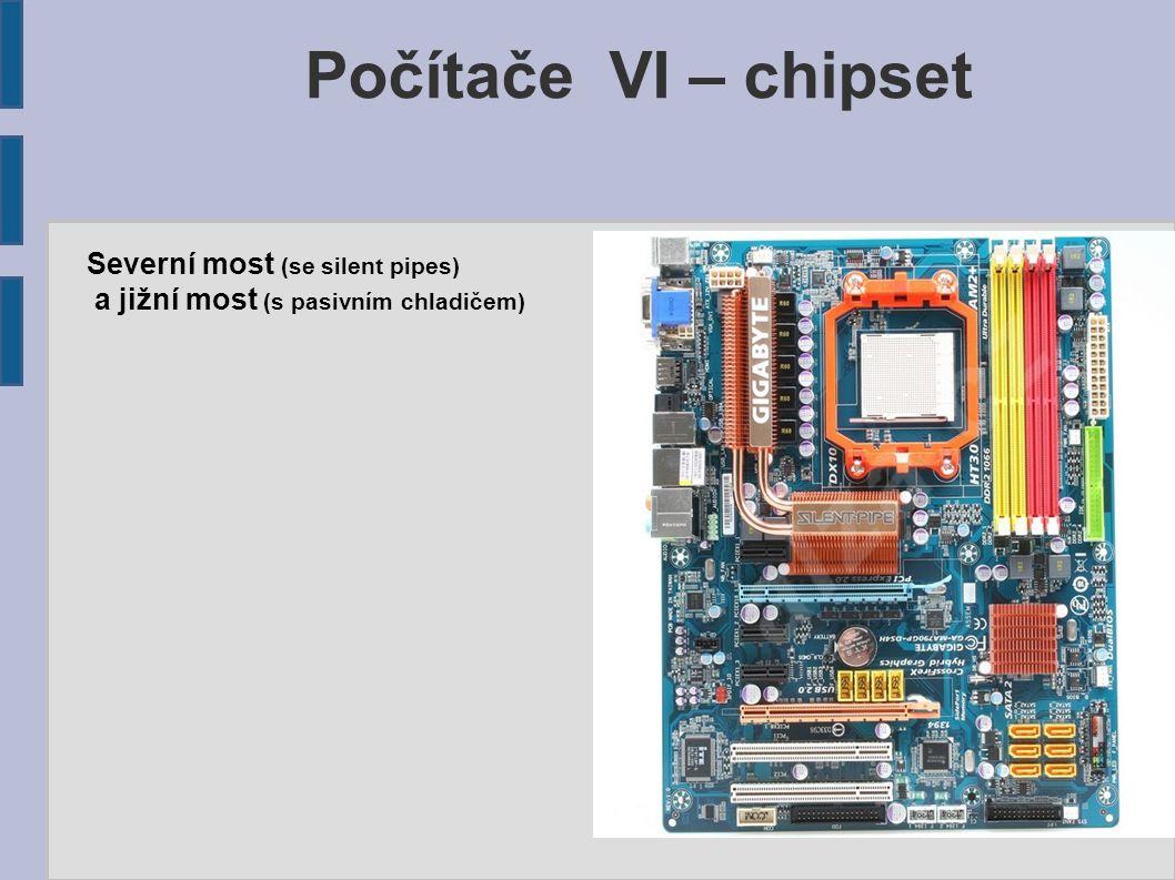 Severní most (se silent pipes) a jižní most (s pasivním chladičem) Počítače VI – chipset