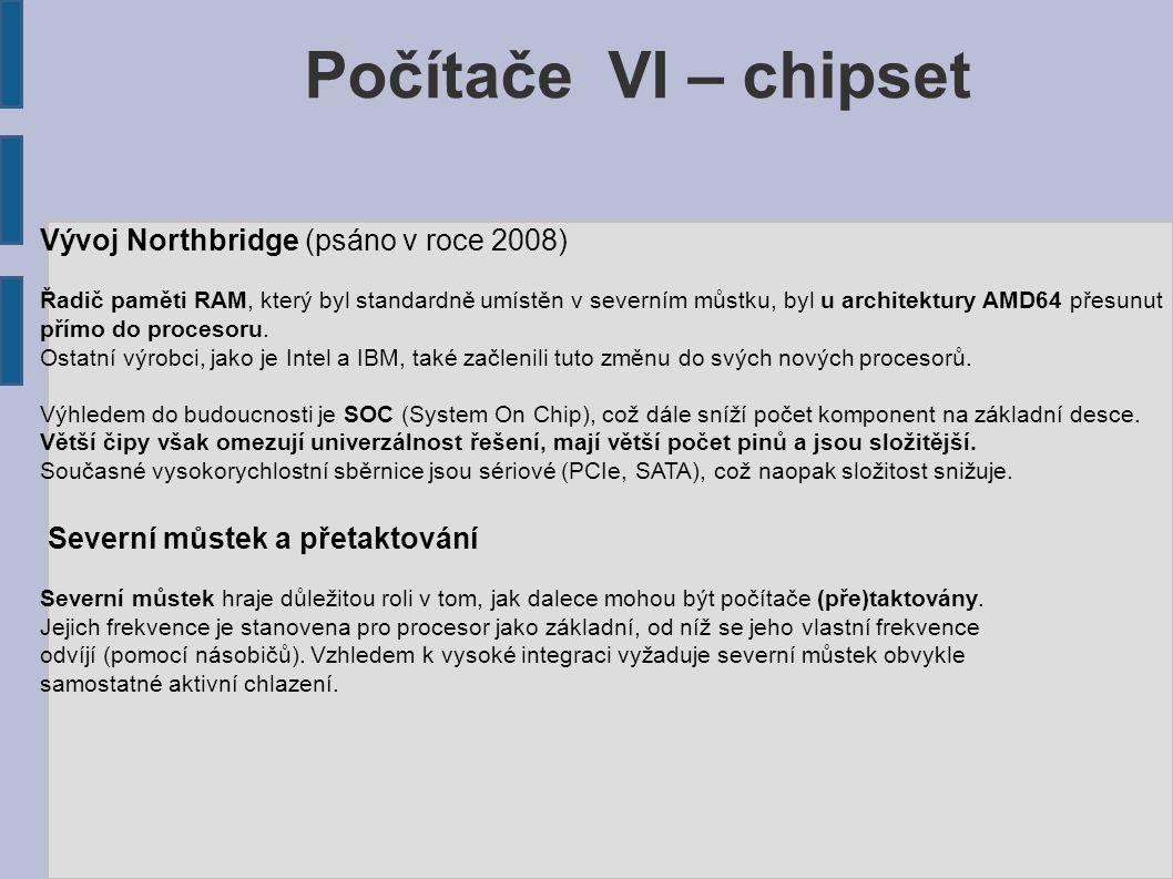 Počítače VI – chipset Vývoj Northbridge (psáno v roce 2008) Řadič paměti RAM, který byl standardně umístěn v severním můstku, byl u architektury AMD64