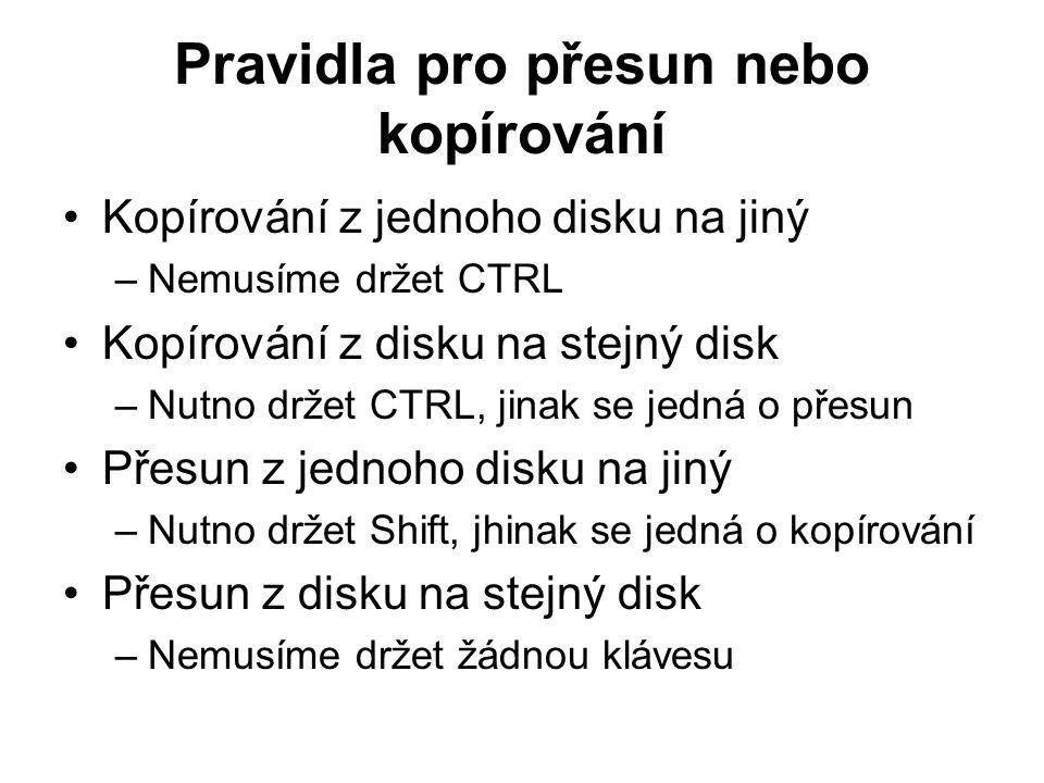 Pravidla pro přesun nebo kopírování Kopírování z jednoho disku na jiný –Nemusíme držet CTRL Kopírování z disku na stejný disk –Nutno držet CTRL, jinak