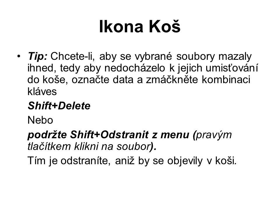 Ostaní Ikony Ikona Místa v síti - slouží ke konfiguraci síťových připojení Ikona Internet Explorer - pro snadnější spuštění browseru IE Ostatní ikony si přidal sám uživatel při instalaci programů a nebo ručně –Jak se přidá zástupce ?
