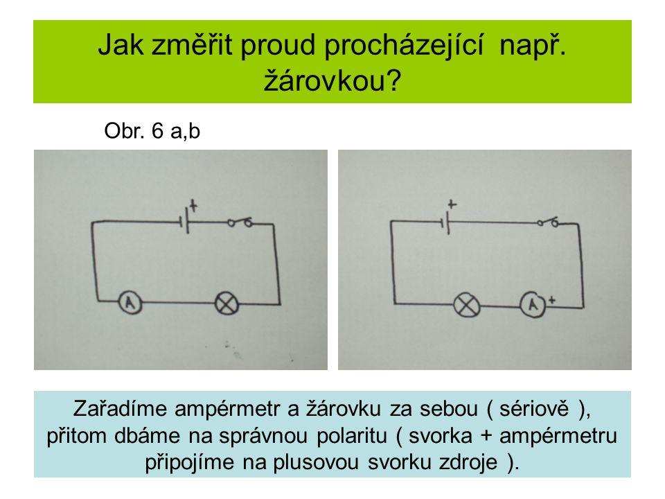 Jak změřit proud procházející např. žárovkou? Zařadíme ampérmetr a žárovku za sebou ( sériově ), přitom dbáme na správnou polaritu ( svorka + ampérmet