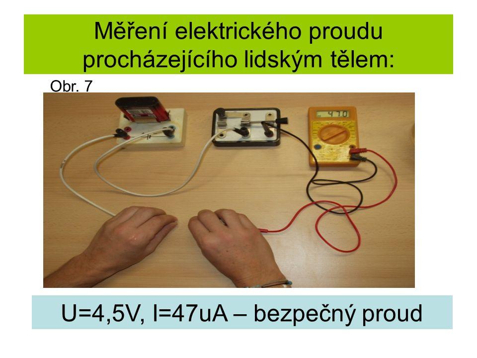 Měření elektrického proudu procházejícího lidským tělem: U=4,5V, I=47uA – bezpečný proud Obr. 7