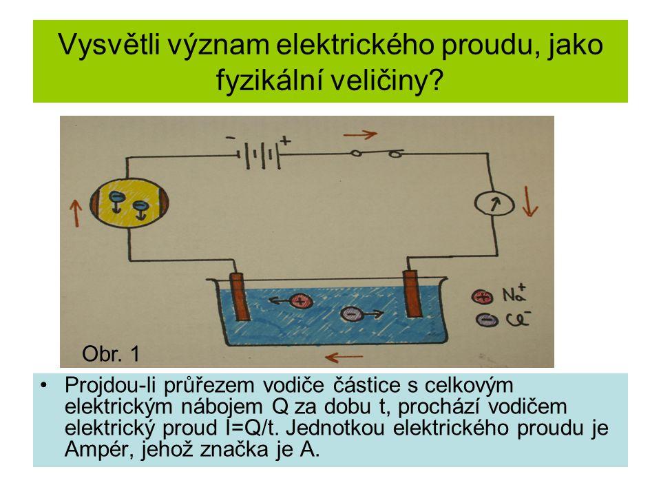 Vysvětli význam elektrického proudu, jako fyzikální veličiny? Projdou-li průřezem vodiče částice s celkovým elektrickým nábojem Q za dobu t, prochází