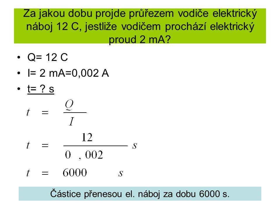 Za jakou dobu projde průřezem vodiče elektrický náboj 12 C, jestliže vodičem prochází elektrický proud 2 mA? Q= 12 C I= 2 mA=0,002 A t= ? s Částice př