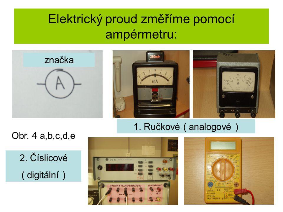 Elektrický proud změříme pomocí ampérmetru: značka 1. Ručkové ( analogové ) 2. Číslicové ( digitální ) Obr. 4 a,b,c,d,e