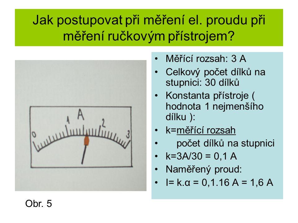 Jak postupovat při měření el. proudu při měření ručkovým přístrojem? Měřící rozsah: 3 A Celkový počet dílků na stupnici: 30 dílků Konstanta přístroje