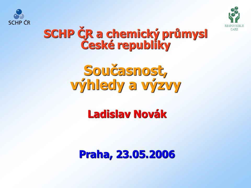 SCHP ČR a chemický průmysl České republiky Současnost, výhledy a výzvy Ladislav Novák Praha, 23.05.2006 RESPONSIBLE CARE