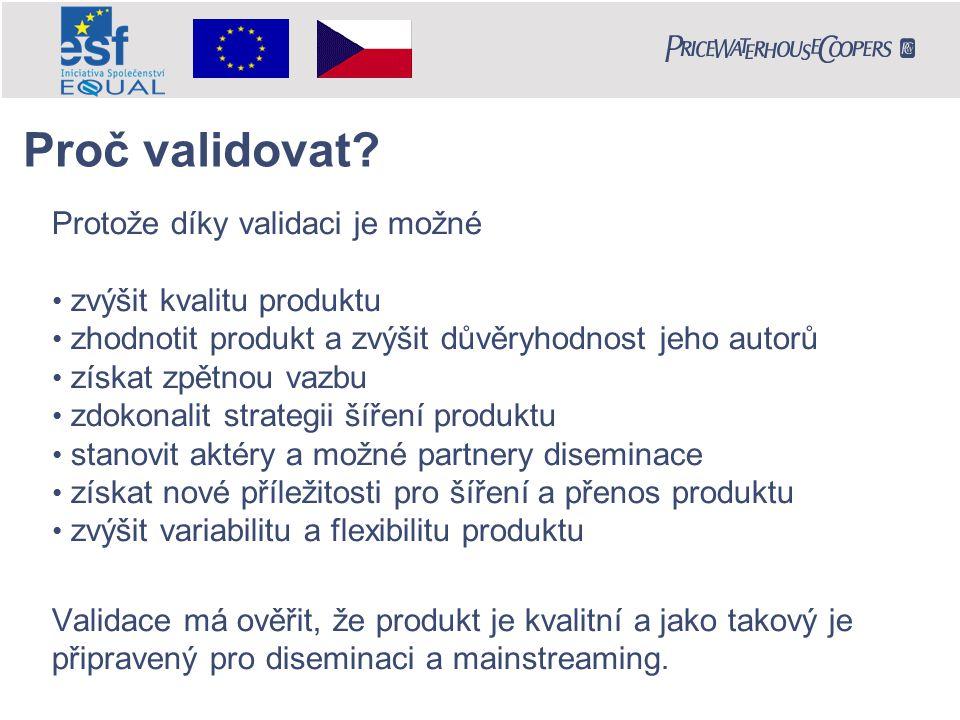Inovace Společné rozhodování/zapojení cílových skupin Přiměřenost/vhodnost Užitečnost/prospěšnost Přístupnost Rovnost Přenositelnost Kritéria hodnocení kvality Validace ve skupinách D