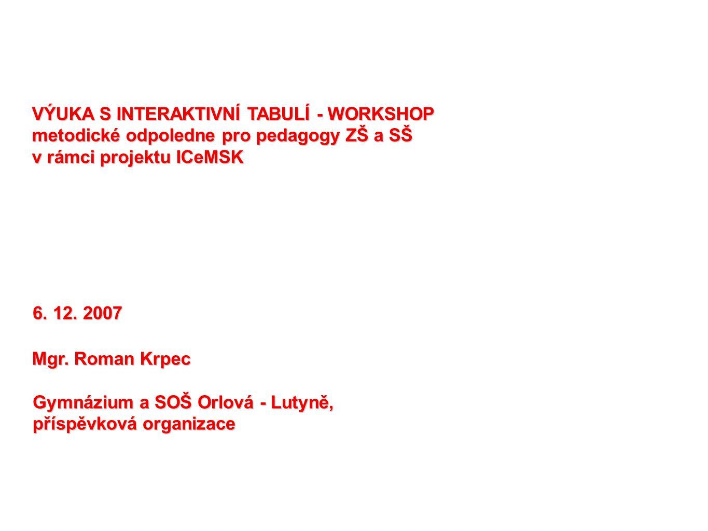 VÝUKA S INTERAKTIVNÍ TABULÍ - WORKSHOP metodické odpoledne pro pedagogy ZŠ a SŠ v rámci projektu ICeMSK 6.