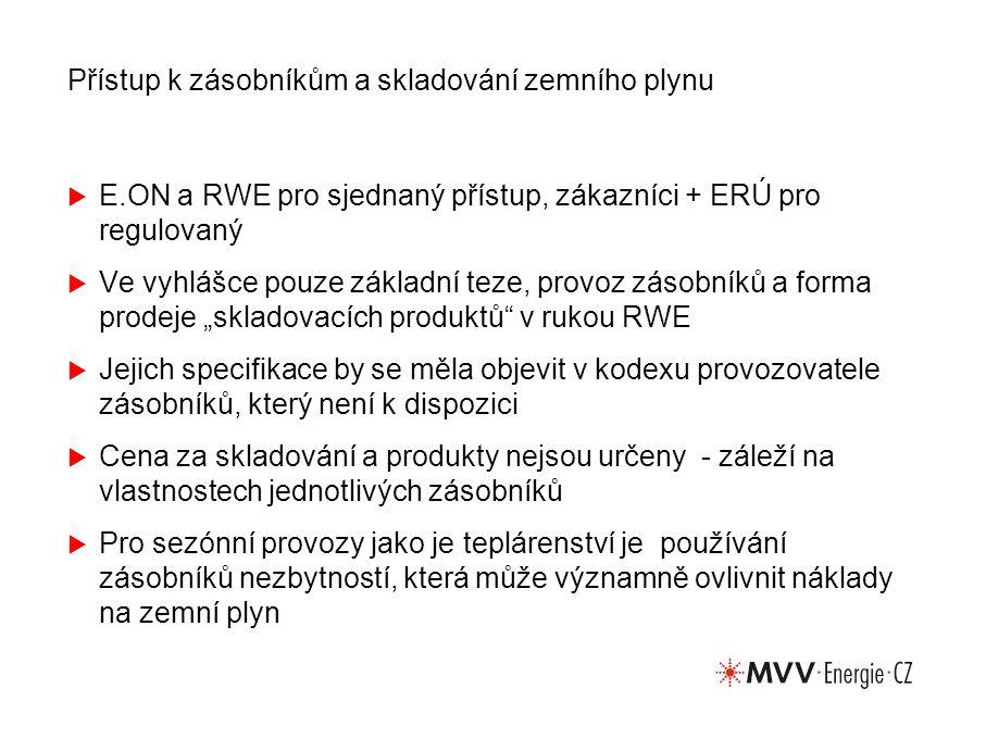 """Přístup k zásobníkům a skladování zemního plynu  E.ON a RWE pro sjednaný přístup, zákazníci + ERÚ pro regulovaný  Ve vyhlášce pouze základní teze, provoz zásobníků a forma prodeje """"skladovacích produktů v rukou RWE  Jejich specifikace by se měla objevit v kodexu provozovatele zásobníků, který není k dispozici  Cena za skladování a produkty nejsou určeny - záleží na vlastnostech jednotlivých zásobníků  Pro sezónní provozy jako je teplárenství je používání zásobníků nezbytností, která může významně ovlivnit náklady na zemní plyn"""