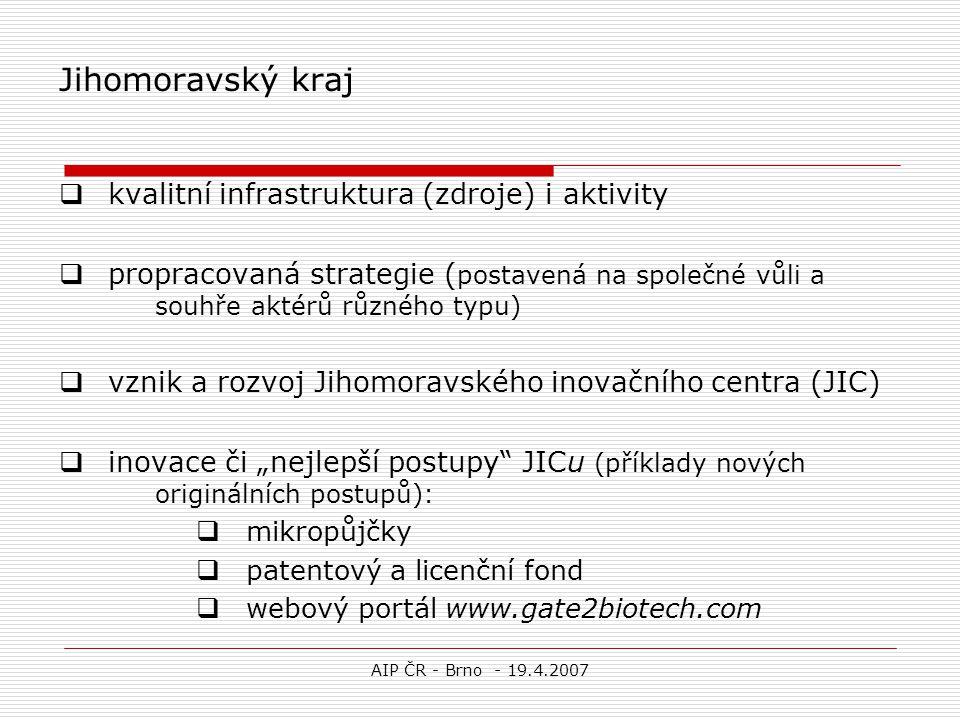 AIP ČR - Brno - 19.4.2007 Jihomoravský kraj  kvalitní infrastruktura (zdroje) i aktivity  propracovaná strategie ( postavená na společné vůli a souh