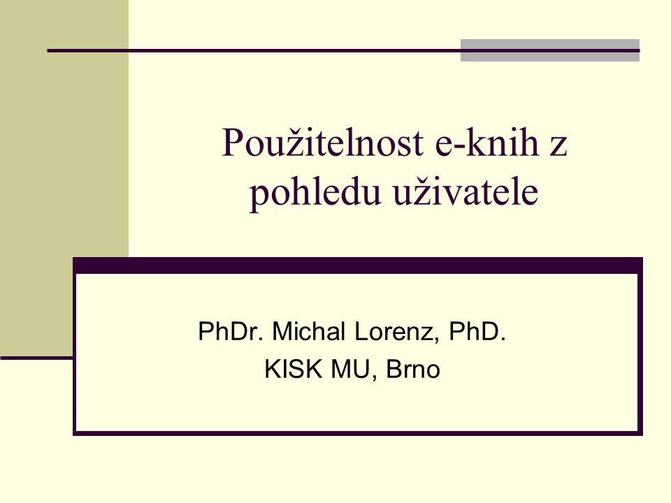 Použitelnost e-knih z pohledu uživatele PhDr. Michal Lorenz, PhD. KISK MU, Brno