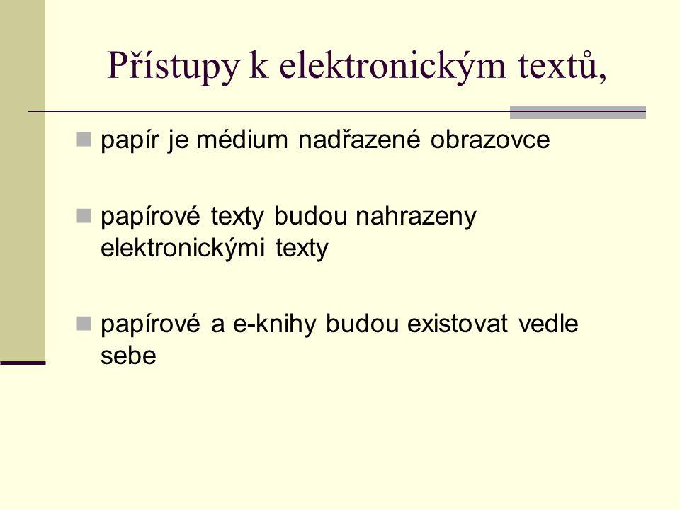 Přístupy k elektronickým textů, papír je médium nadřazené obrazovce papírové texty budou nahrazeny elektronickými texty papírové a e-knihy budou existovat vedle sebe