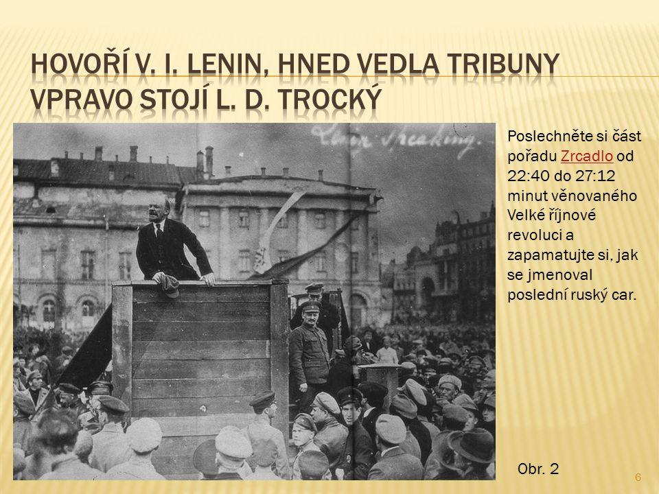 6 Poslechněte si část pořadu Zrcadlo od 22:40 do 27:12 minut věnovaného Velké říjnové revoluci a zapamatujte si, jak se jmenoval poslední ruský car.Zrcadlo Obr.