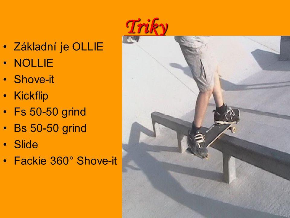 Triky Základní je OLLIE NOLLIE Shove-it Kickflip Fs 50-50 grind Bs 50-50 grind Slide Fackie 360° Shove-it