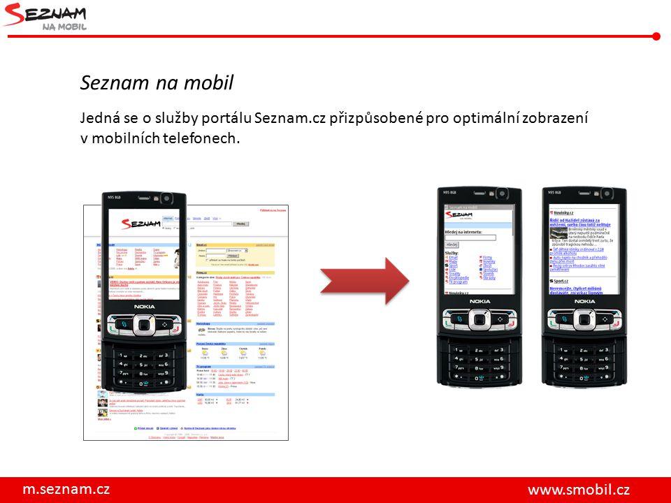 m.seznam.cz www.smobil.cz Jedná se o služby portálu Seznam.cz přizpůsobené pro optimální zobrazení v mobilních telefonech. Seznam na mobil