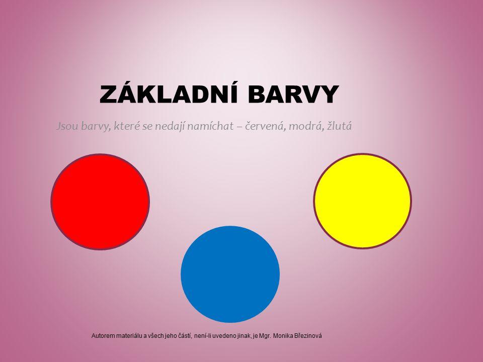 ZÁKLADNÍ BARVY Jsou barvy, které se nedají namíchat – červená, modrá, žlutá Autorem materiálu a všech jeho částí, není-li uvedeno jinak, je Mgr.