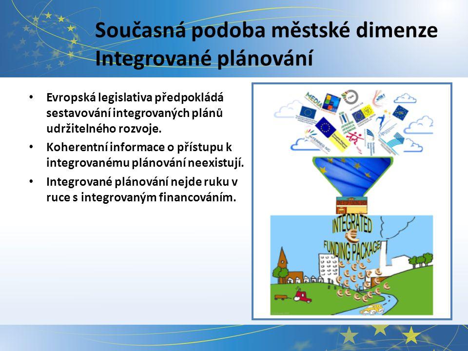 Současná podoba městské dimenze Integrované plánování Evropská legislativa předpokládá sestavování integrovaných plánů udržitelného rozvoje.