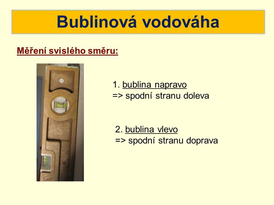 Bublinová vodováha Měření svislého směru: 1. bublina napravo => spodní stranu doleva 2. bublina vlevo => spodní stranu doprava
