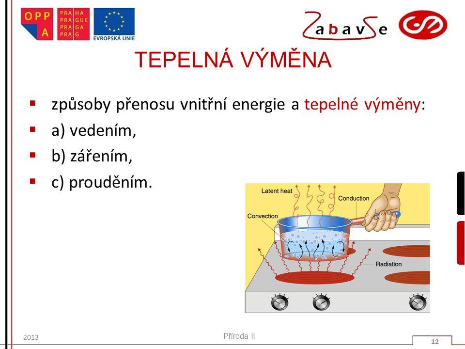 TEPELNÁ VÝMĚNA  způsoby přenosu vnitřní energie a tepelné výměny:  a) vedením,  b) zářením,  c) prouděním.