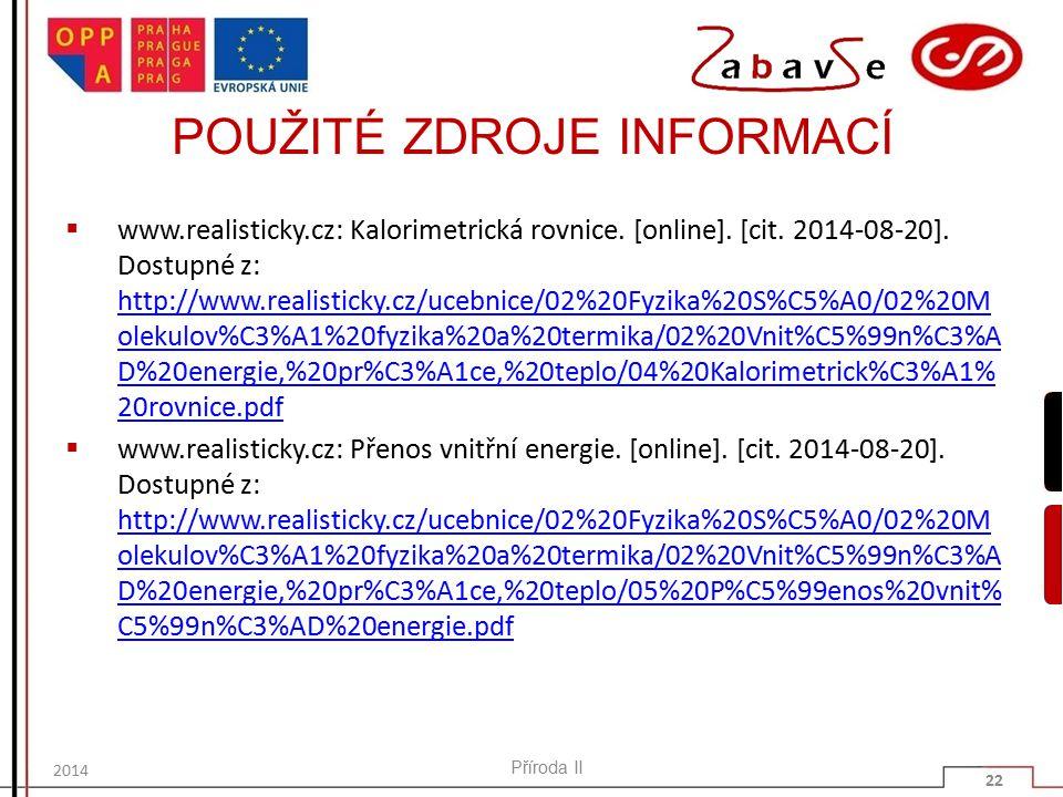 POUŽITÉ ZDROJE INFORMACÍ  www.realisticky.cz: Kalorimetrická rovnice.