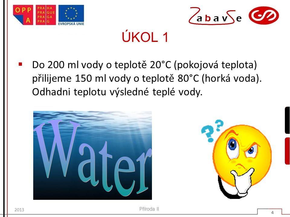 ÚKOL 1  Do 200 ml vody o teplotě 20°C (pokojová teplota) přilijeme 150 ml vody o teplotě 80°C (horká voda).