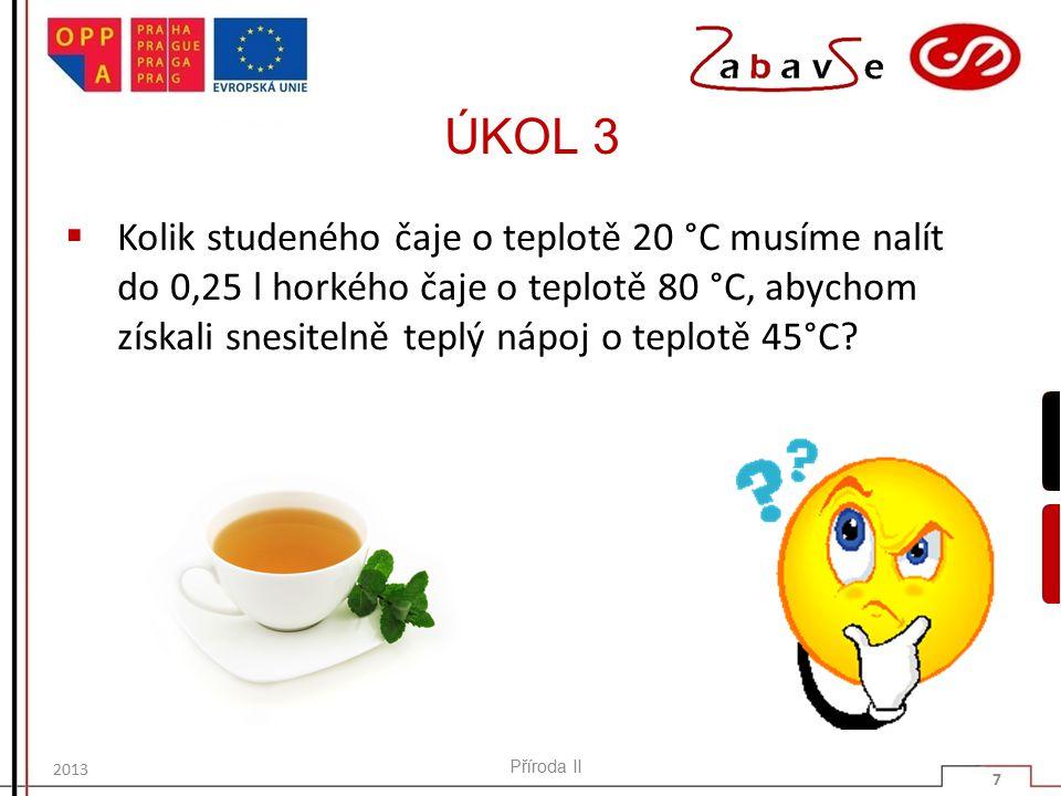 ÚKOL 3  Kolik studeného čaje o teplotě 20 °C musíme nalít do 0,25 l horkého čaje o teplotě 80 °C, abychom získali snesitelně teplý nápoj o teplotě 45°C.