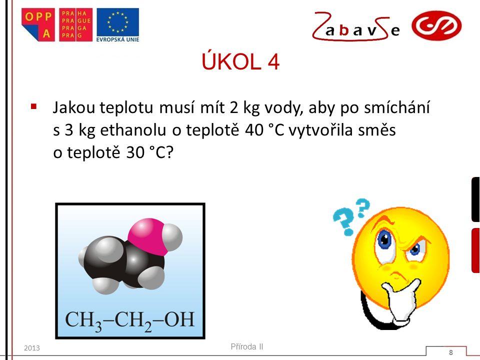 ÚKOL 4  Jakou teplotu musí mít 2 kg vody, aby po smíchání s 3 kg ethanolu o teplotě 40 °C vytvořila směs o teplotě 30 °C.